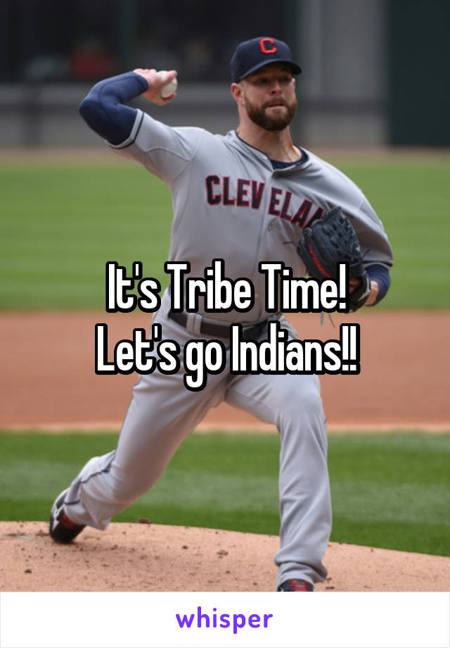 It's Tribe Time! Let's go Indians!!