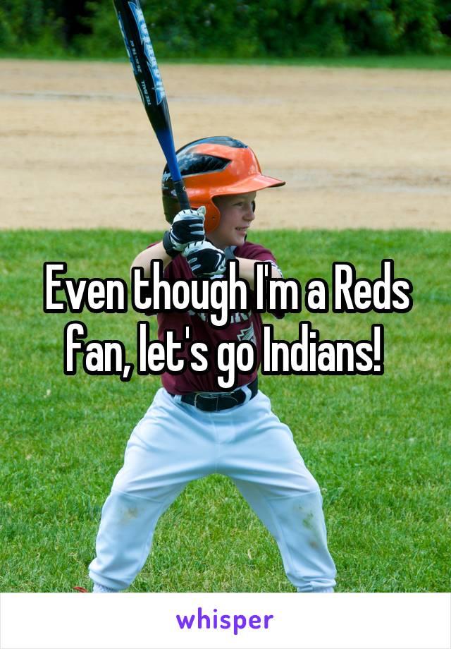 Even though I'm a Reds fan, let's go Indians!