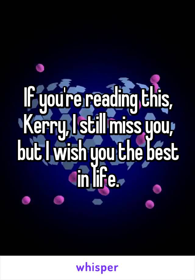 If you're reading this, Kerry, I still miss you, but I wish you the best in life.