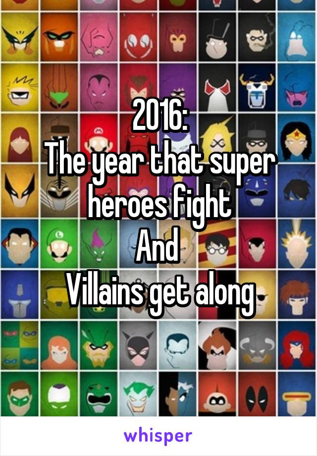 2016: The year that super heroes fight And  Villains get along