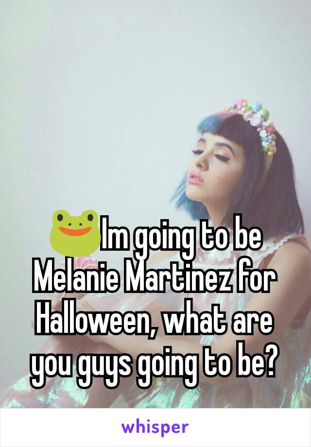 🐸Im going to be Melanie Martinez for Halloween, what are you guys going to be?