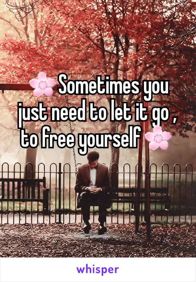 🌸Sometimes you just need to let it go , to free yourself🌸