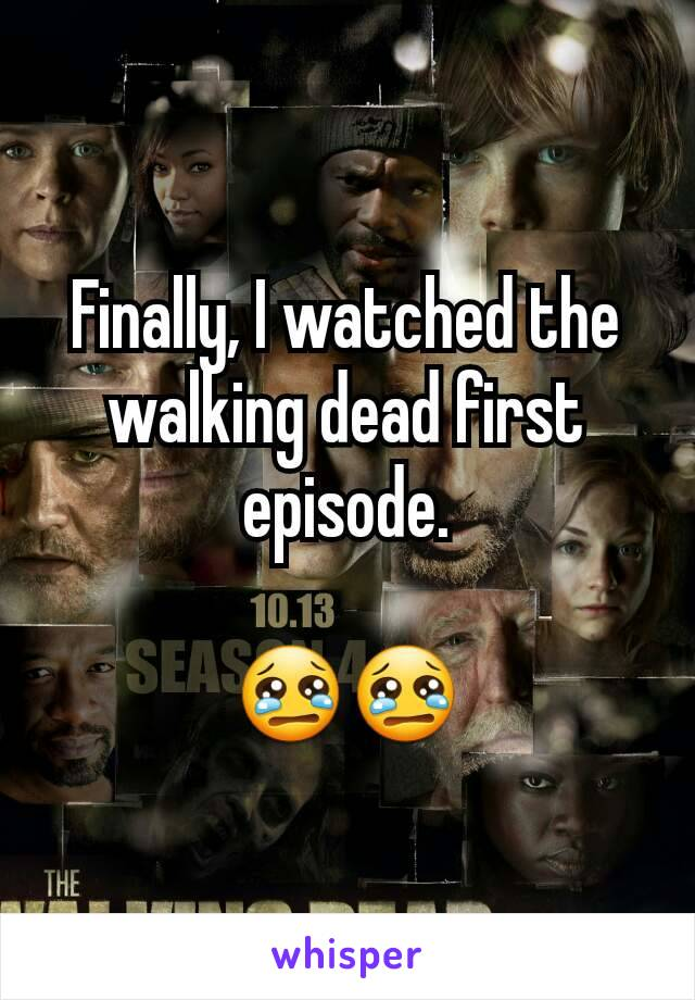 Finally, I watched the walking dead first episode.  😢😢