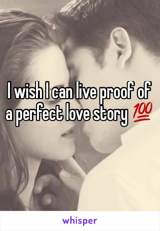 I wish I can live proof of a perfect love story 💯