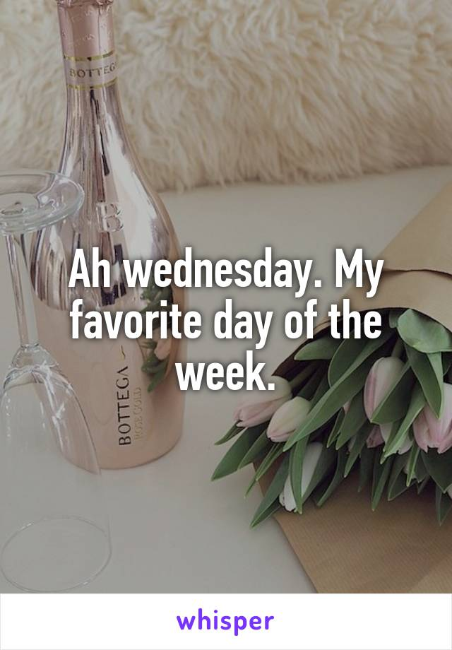 Ah wednesday. My favorite day of the week.