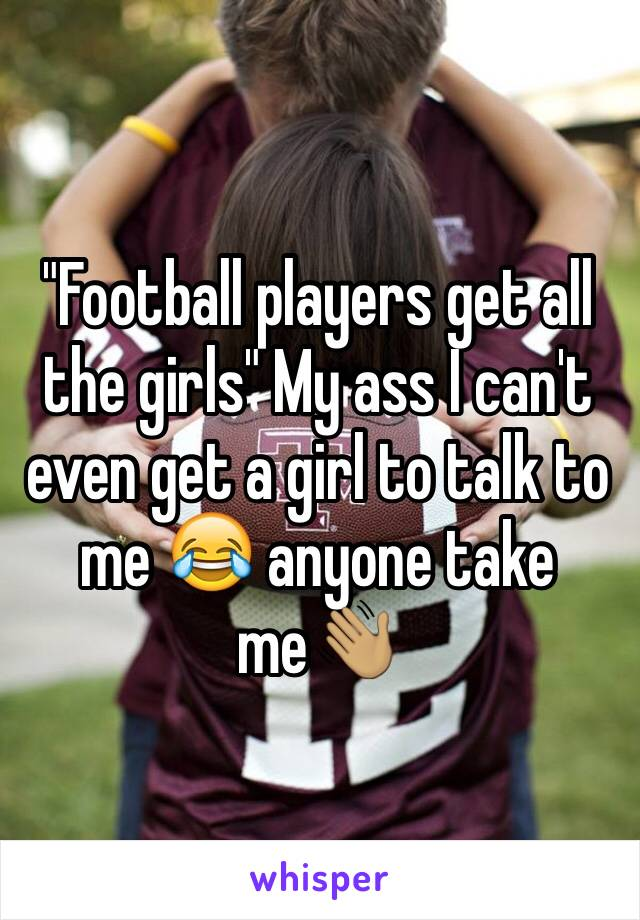 """""""Football players get all the girls"""" My ass I can't even get a girl to talk to me 😂 anyone take me👋🏽"""