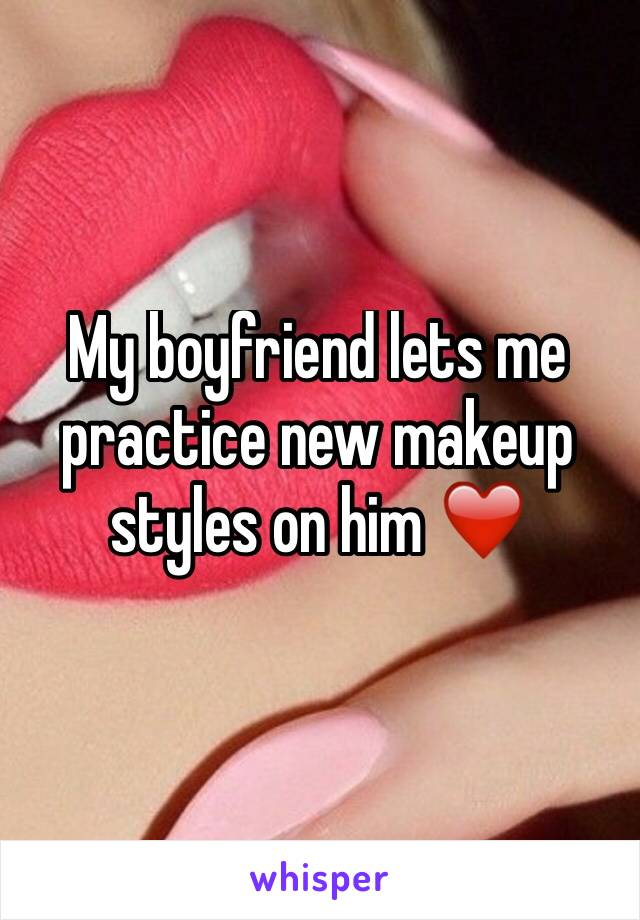 My boyfriend lets me practice new makeup styles on him ❤️