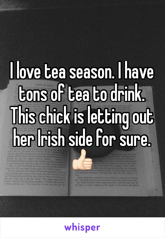 I love tea season. I have tons of tea to drink. This chick is letting out her Irish side for sure. 👍🏻