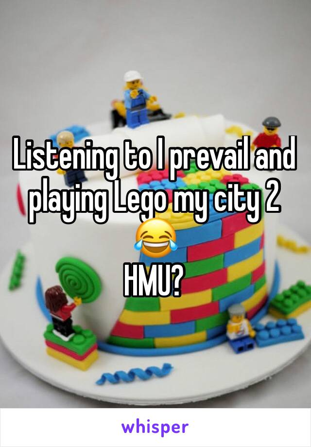 Listening to I prevail and playing Lego my city 2 😂   HMU?