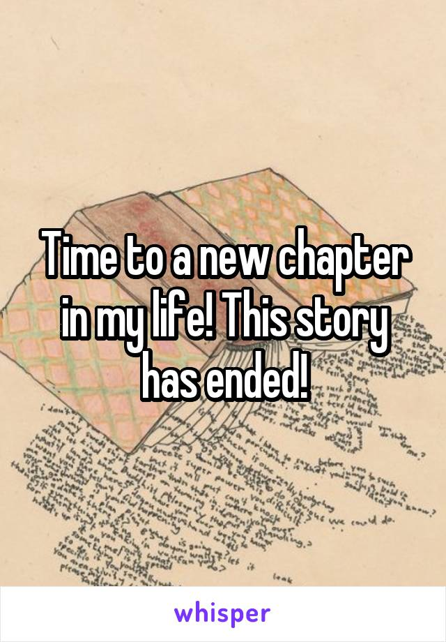 Time to a new chapter in my life! This story has ended!