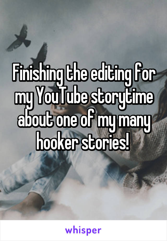 Finishing the editing for my YouTube storytime about one of my many hooker stories!