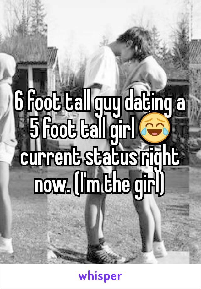 6 foot tall guy dating a 5 foot tall girl 😂 current status right now. (I'm the girl)