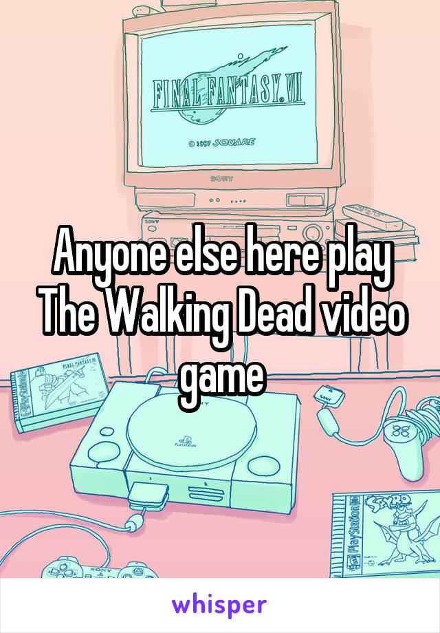 Anyone else here play The Walking Dead video game