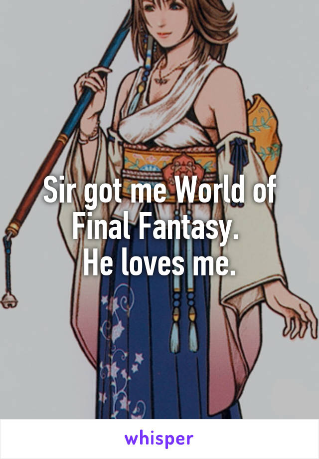 Sir got me World of Final Fantasy.  He loves me.