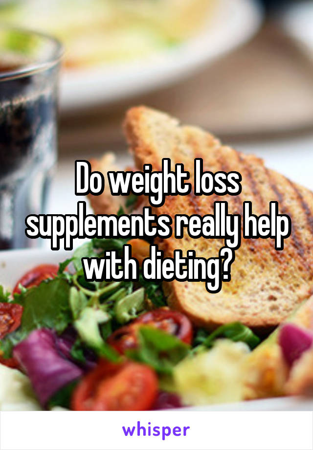 Do weight loss supplements really help with dieting?