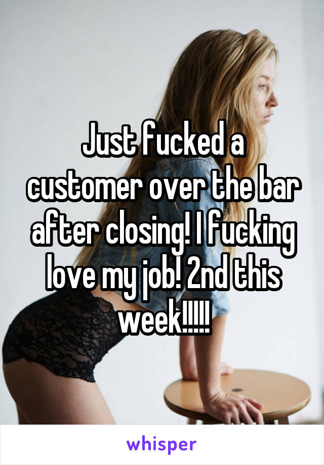 Just fucked a customer over the bar after closing! I fucking love my job! 2nd this week!!!!!