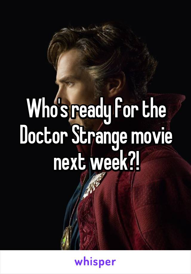 Who's ready for the Doctor Strange movie next week?!