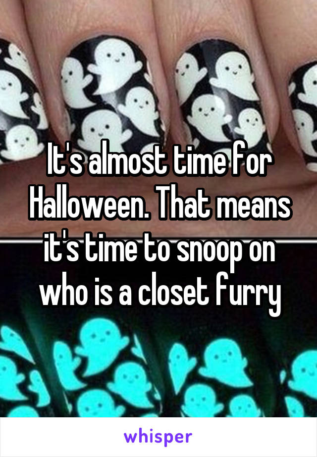 It's almost time for Halloween. That means it's time to snoop on who is a closet furry