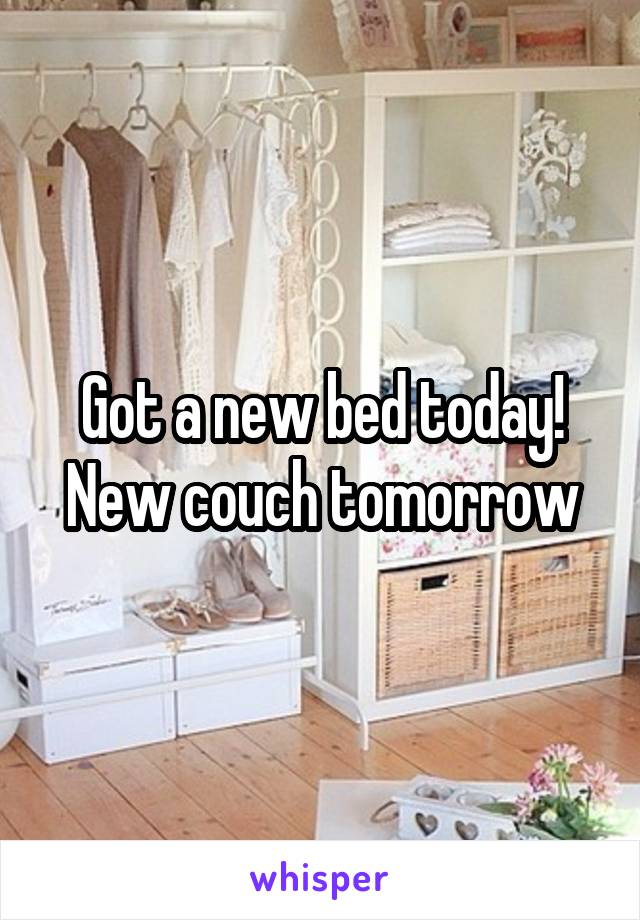 Got a new bed today! New couch tomorrow