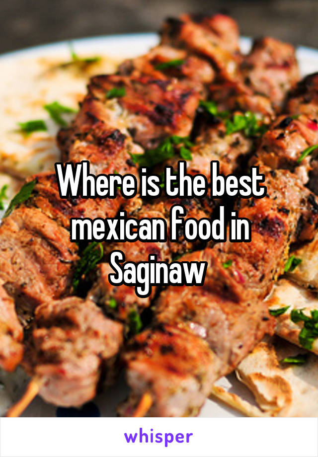 Where is the best mexican food in Saginaw