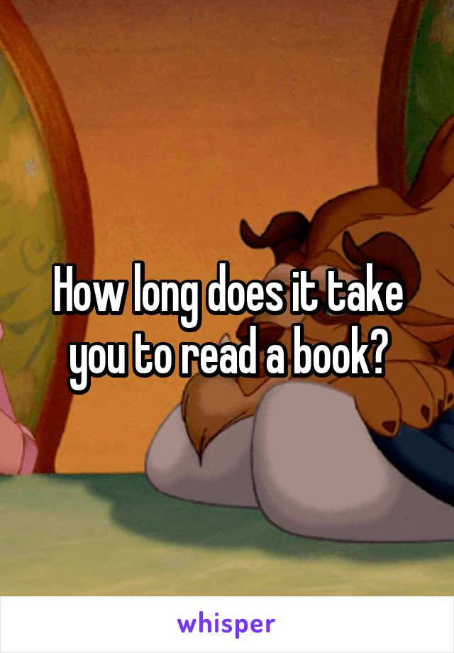How long does it take you to read a book?