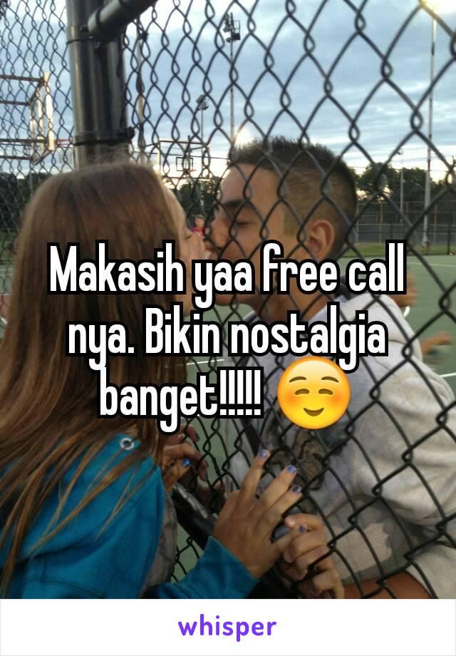 Makasih yaa free call nya. Bikin nostalgia banget!!!!! ☺