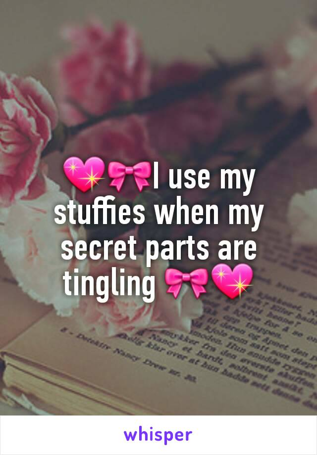 💖🎀I use my stuffies when my secret parts are tingling 🎀💖