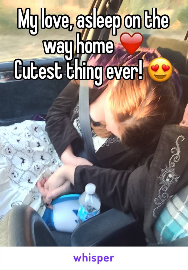 My love, asleep on the way home ❤️ Cutest thing ever! 😍
