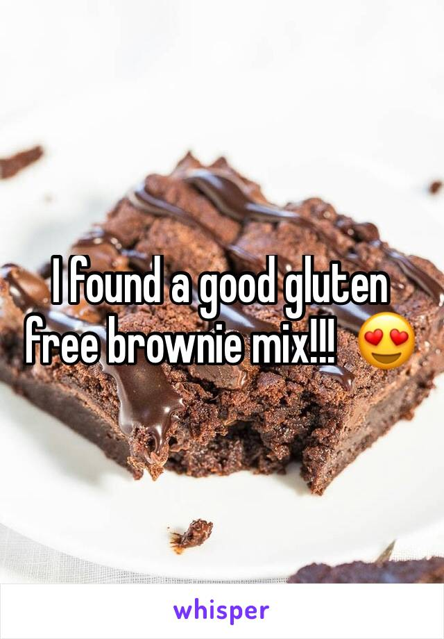 I found a good gluten free brownie mix!!!  😍