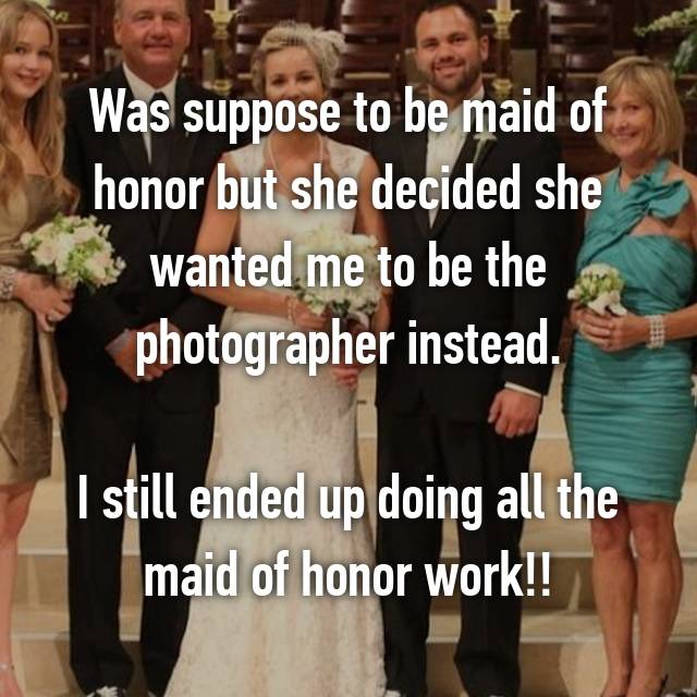 Was suppose to be maid of honor but she decided she wanted me to be the photographer instead.  I still ended up doing all the maid of honor work!!
