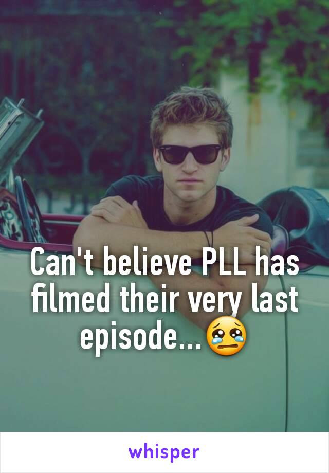 Can't believe PLL has filmed their very last episode...😢