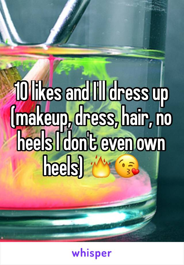 10 likes and I'll dress up (makeup, dress, hair, no heels I don't even own heels) 🔥😘