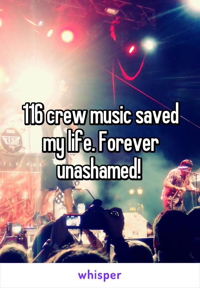 116 crew music saved my life. Forever unashamed!