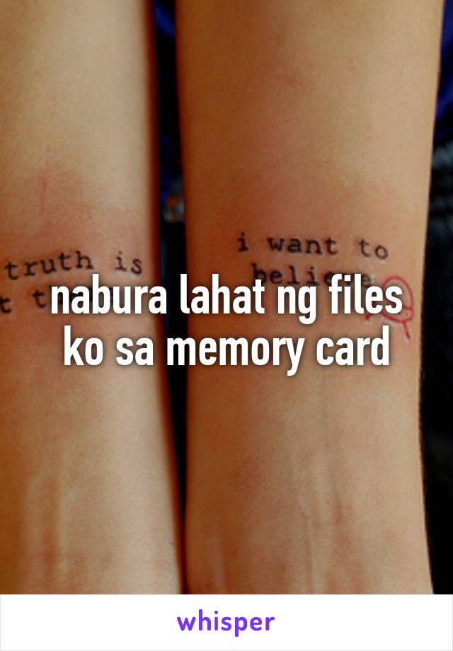 nabura lahat ng files ko sa memory card