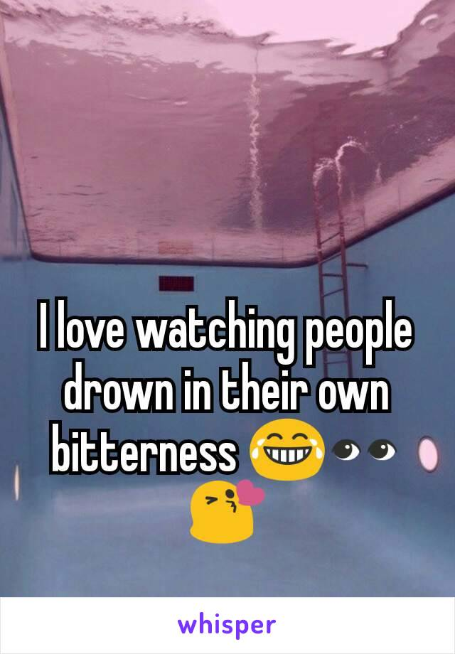 I love watching people drown in their own bitterness 😂👀😘