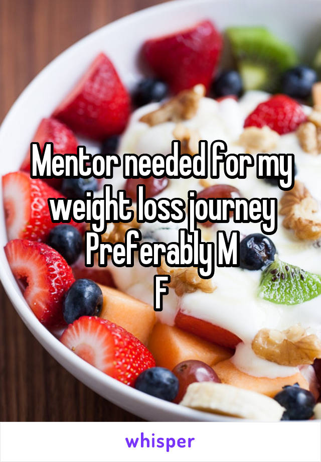 Mentor needed for my weight loss journey Preferably M F