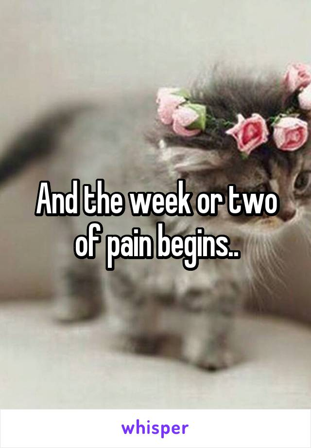And the week or two of pain begins..