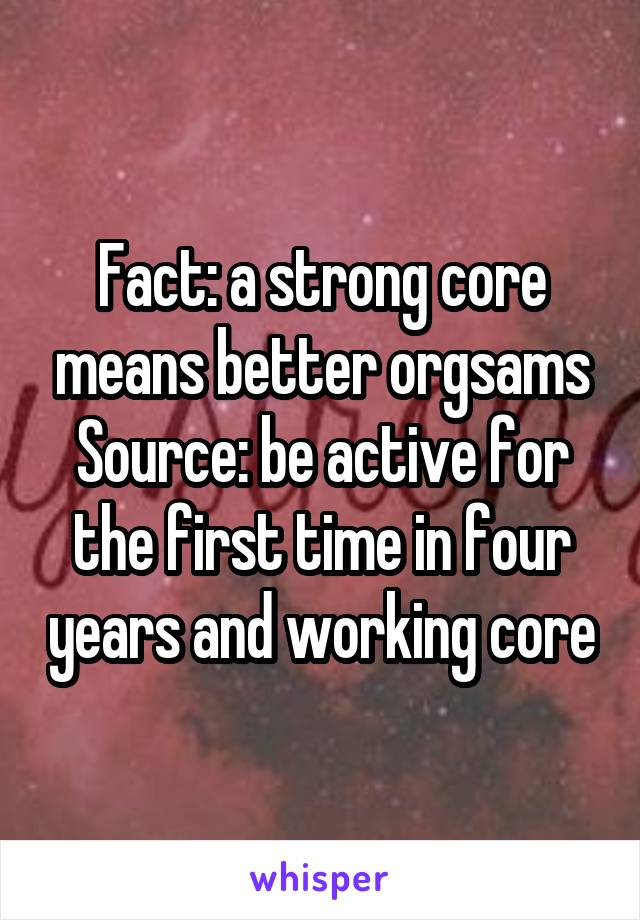Fact: a strong core means better orgsams Source: be active for the first time in four years and working core