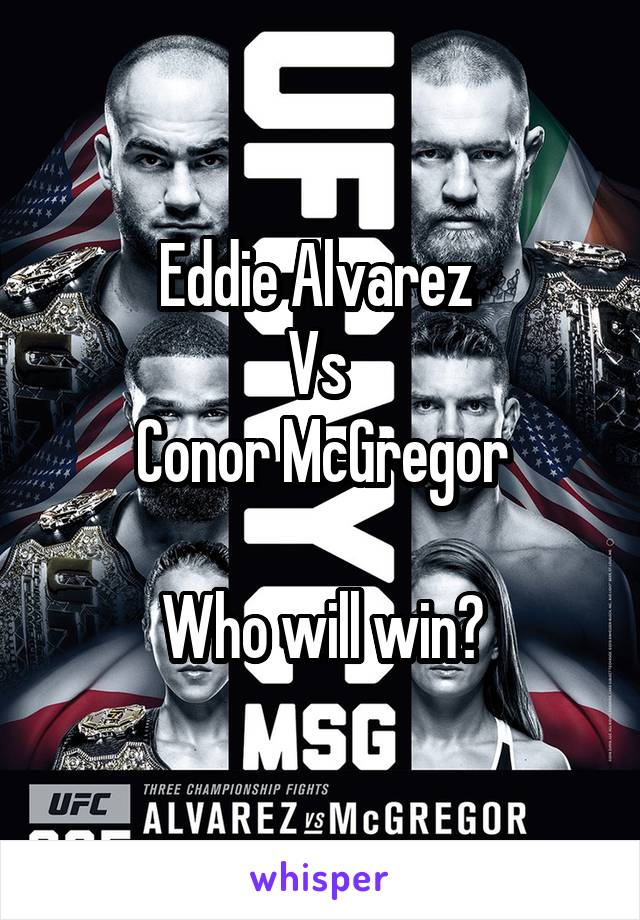 Eddie Alvarez  Vs  Conor McGregor  Who will win?