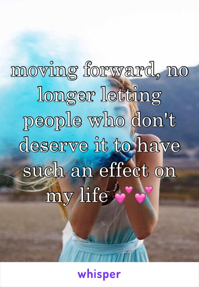moving forward, no longer letting people who don't deserve it to have such an effect on my life 💕💕