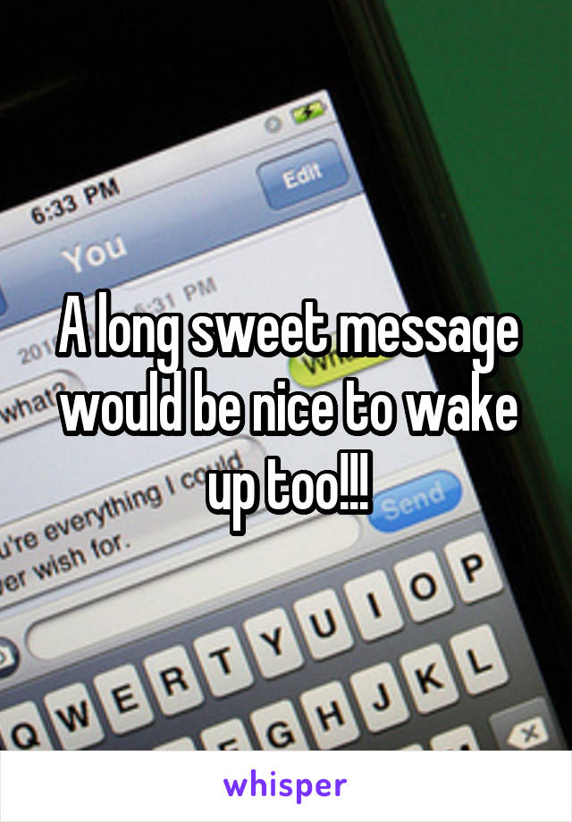 A long sweet message would be nice to wake up too!!!