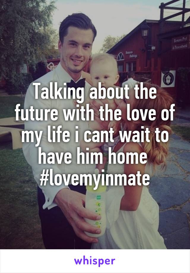 Talking about the future with the love of my life i cant wait to have him home  #lovemyinmate