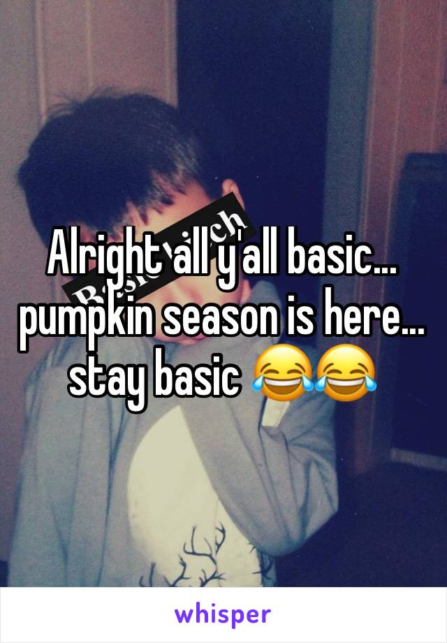 Alright all y'all basic...  pumpkin season is here... stay basic 😂😂