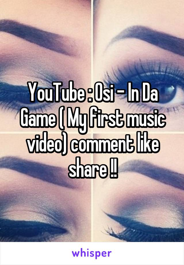 YouTube : Osi - In Da Game ( My first music video) comment like share !!