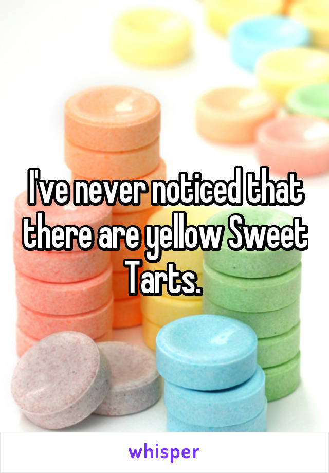 I've never noticed that there are yellow Sweet Tarts.