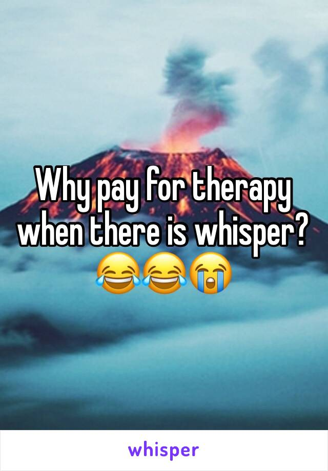 Why pay for therapy when there is whisper? 😂😂😭