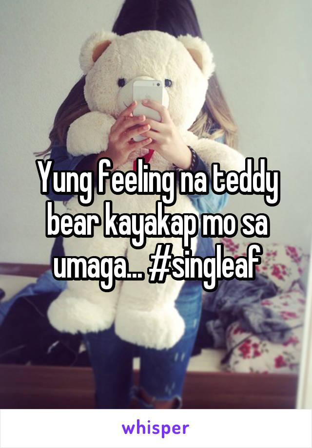 Yung feeling na teddy bear kayakap mo sa umaga... #singleaf