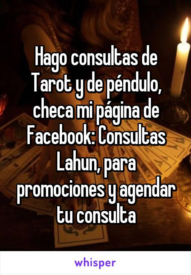 Hago consultas de Tarot y de péndulo, checa mi página de Facebook: Consultas Lahun, para promociones y agendar tu consulta
