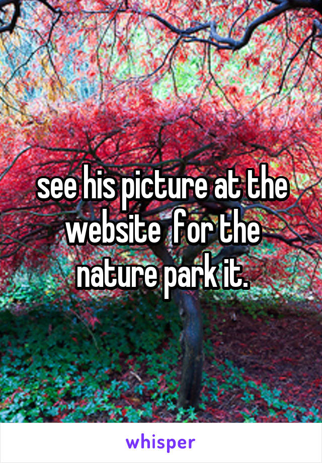 see his picture at the website  for the nature park it.