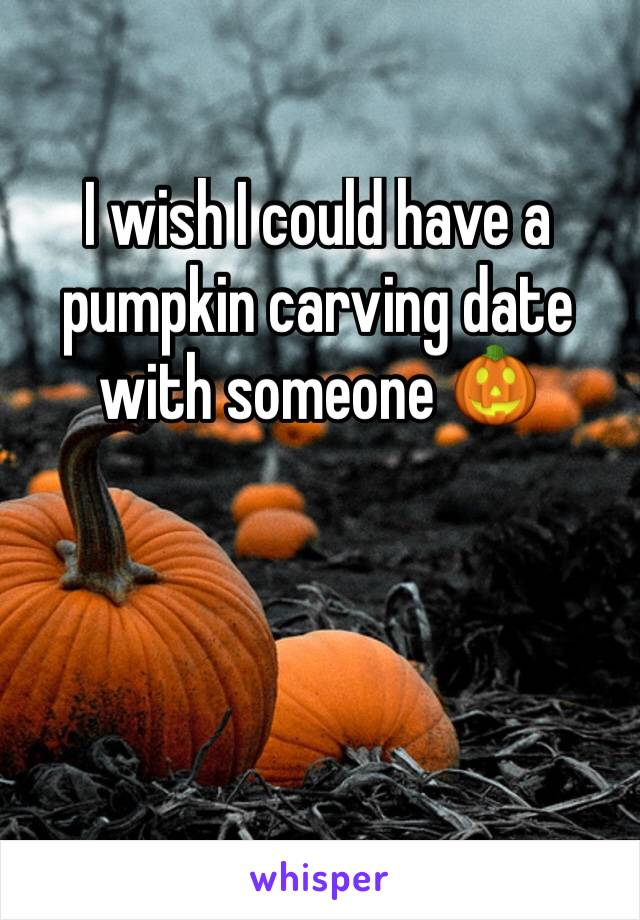 I wish I could have a pumpkin carving date with someone 🎃